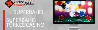 Superbahis Türkçe Casino