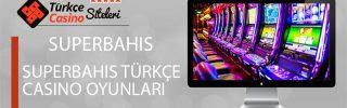 Superbahis Türkçe Casino Oyunları