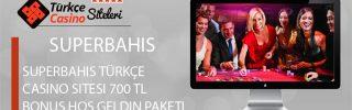 Superbahis Türkçe Casino Sitesi 700 TL Bonus Hoş geldin Paketi