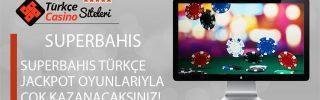 Superbahis Türkçe Jackpot Oyunlarıyla Çok kazanacaksınız!